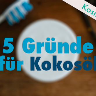 5 Gründe für Kokosöl – Kosmetik